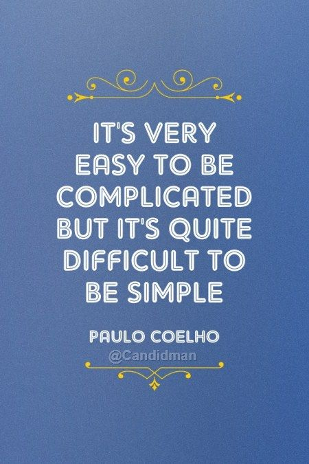 """It's very easy to be complicated but it's quite difficult to be simple"". #Quotes by #PauloCoelho via @candidman"