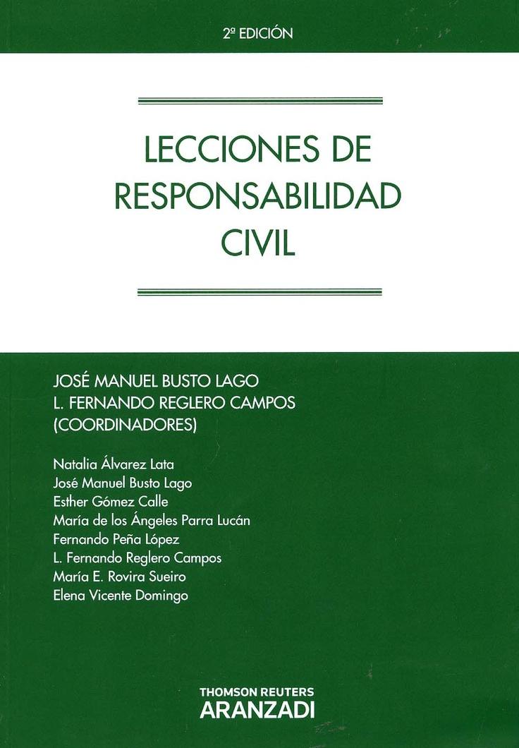 Lecciones de responsabilidad civil / L. Fernando Reglero Campos (coordinador de la 1a. ed.), José Manuel Busto Lago (coordinador de la 2a. ed.) ; autores, Natalia Álvarez Lata... [et al.]. - Cizur Menor (Navarra) : Aranzadi, 2013