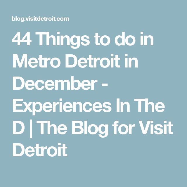 44 Things to do in Metro Detroit in December - Experiences In The D | The Blog for Visit Detroit