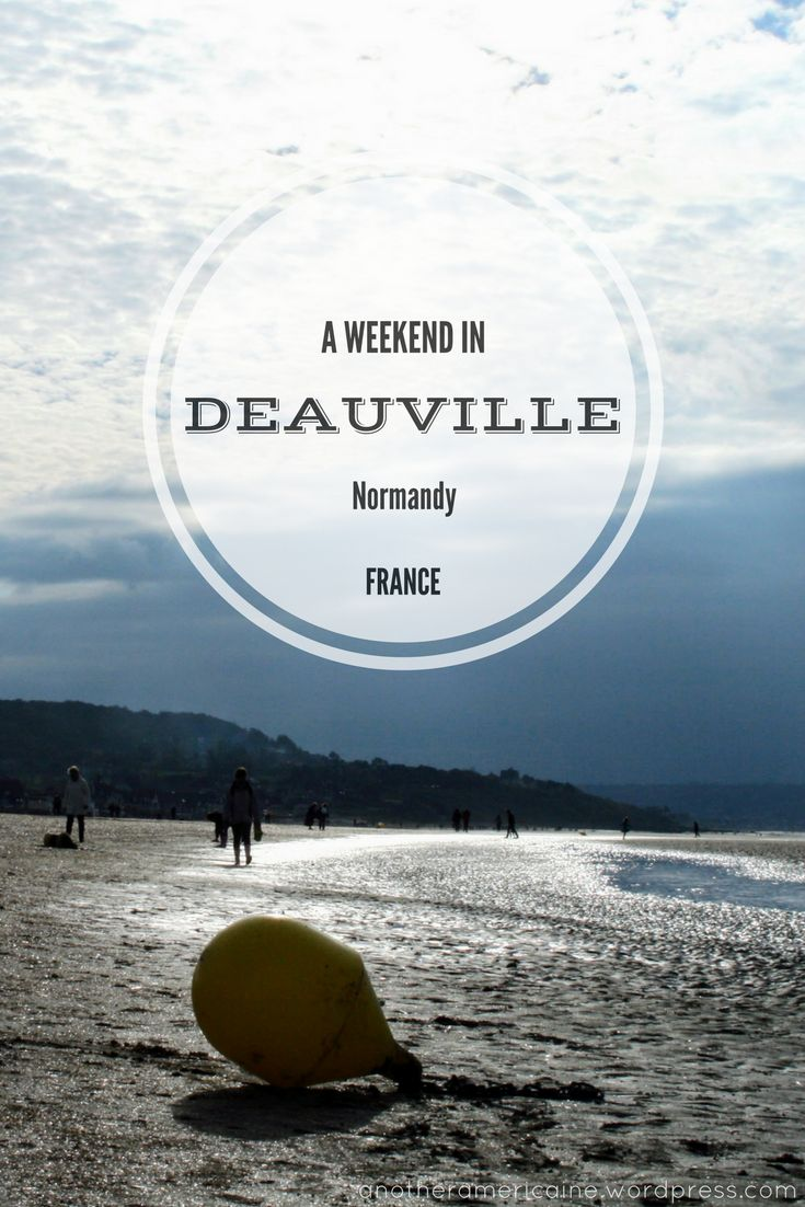 A short getaway weekend to the beaches of Deauville (and Trouville) in Normandy, France