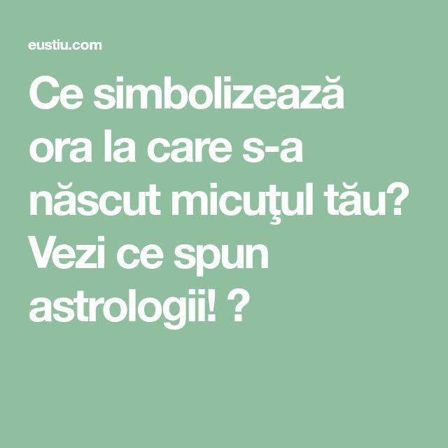 Ce simbolizează ora la care s-a născut micuţul tău? Vezi ce spun astrologii! ⋆