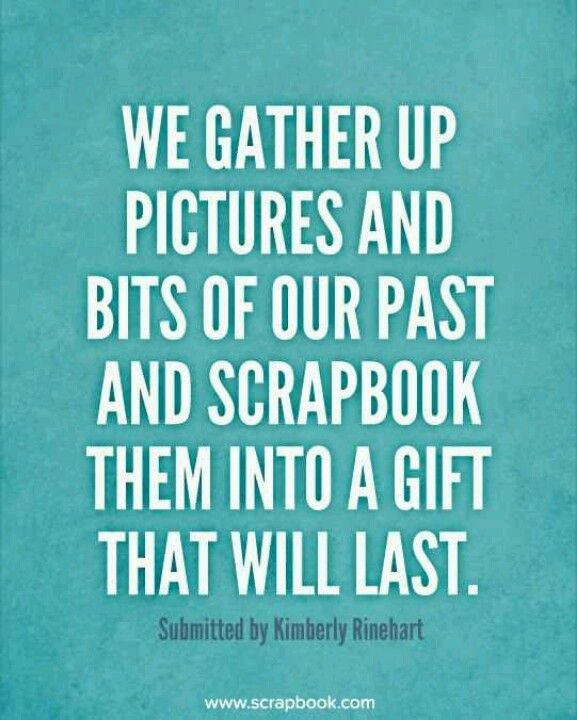 """We gather up pictures and bits of our past and scrapbook them into a gift that…"