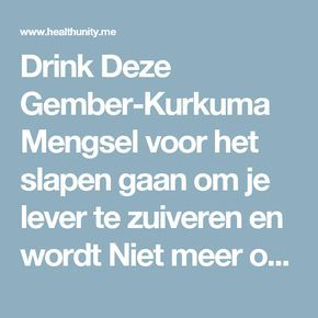 Drink Deze Gember-Kurkuma Mengsel voor het slapen gaan om je lever te zuiveren en wordt Niet meer opnieuw Moe wakker   Health Unity
