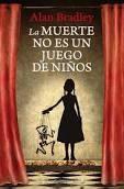"""""""La muerte no es juego de niños"""" de Alan Bradley"""