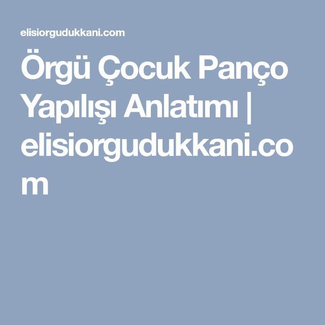 Örgü Çocuk Panço Yapılışı Anlatımı | elisiorgudukkani.com