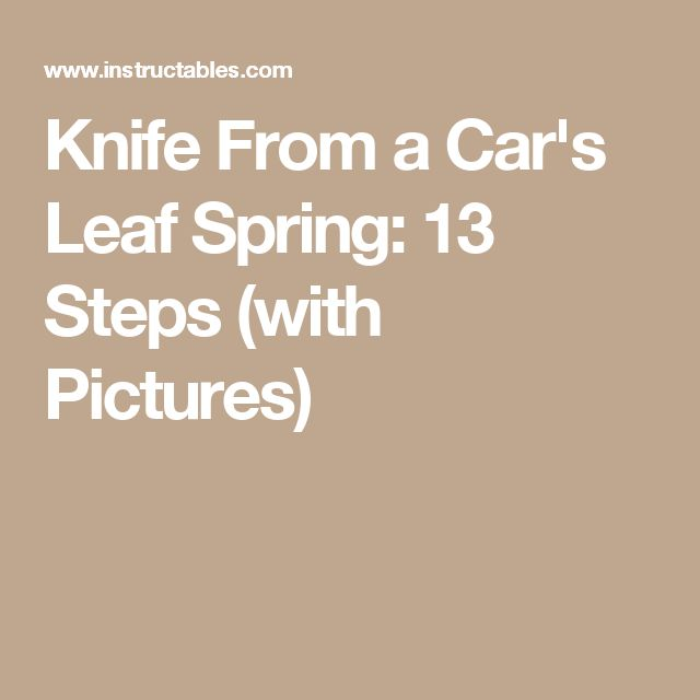 Knife From a Car's Leaf Spring: 13 Steps (with Pictures)