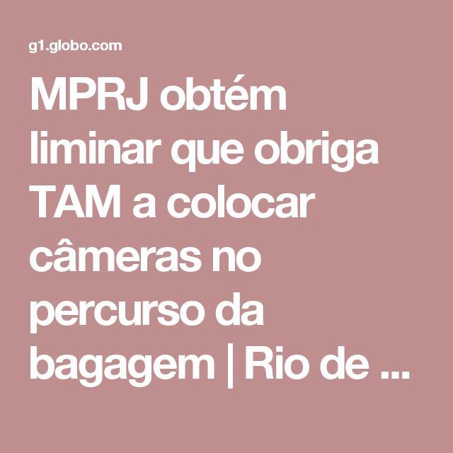 MPRJ obtém liminar que obriga TAM a colocar câmeras no percurso da bagagem   Rio de Janeiro   G1