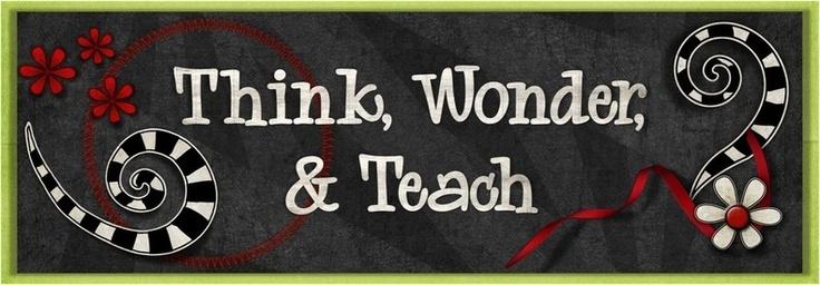 Think, Wonder, & Teach: Teaching with Technology