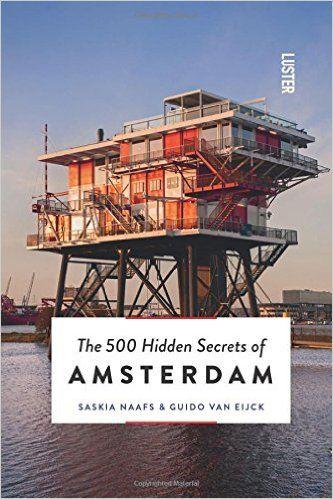 The 500 Hidden Secrets of Amsterdam 500 Hidden Secrets Series: Amazon.de: Guido Van Eijck, Saskia Naafs: Fremdsprachige Bücher