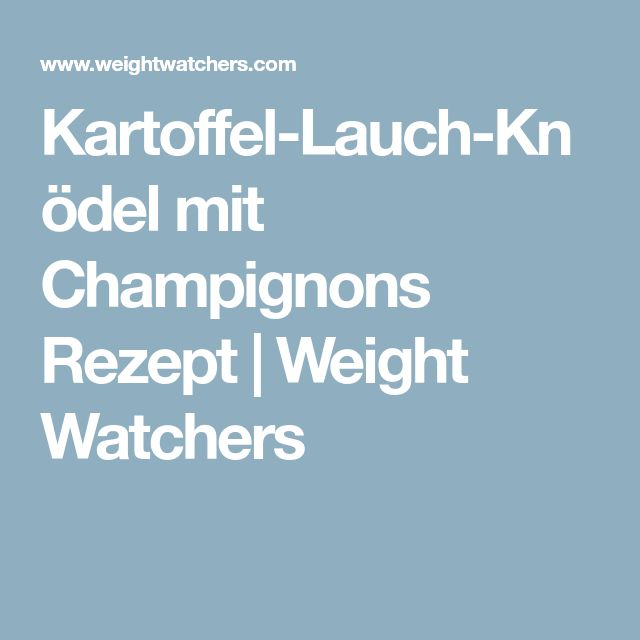 Kartoffel-Lauch-Knödel mit Champignons Rezept | Weight Watchers