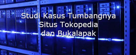 Konsultan IT Jakarta - Indonesia: Studi Kasus Tumbangnya Situs Tokopedia dan Bukalap...