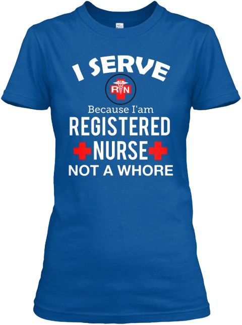 R N Because I'am Registered   Nurse Not A Whore Royal T-Shirt Front