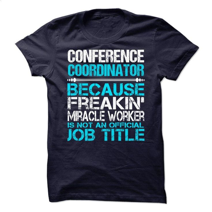 Conference Coordinator  T Shirts, Hoodies, Sweatshirts - #movie t shirts #capri shorts. GET YOURS => https://www.sunfrog.com/LifeStyle/Conference-Coordinator-.html?60505
