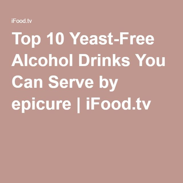 Top 10 Yeast-Free Alcohol Drinks You Can Serve by epicure   iFood.tv