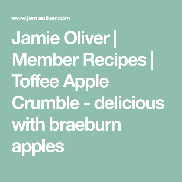 Jamie Oliver | Member Recipes | Toffee Apple Crumble - delicious with braeburn apples