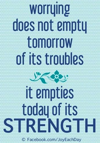 Quotes About Worrying 20 Best Worrying Is A Waste Of Time Images On Pinterest  Breathe .