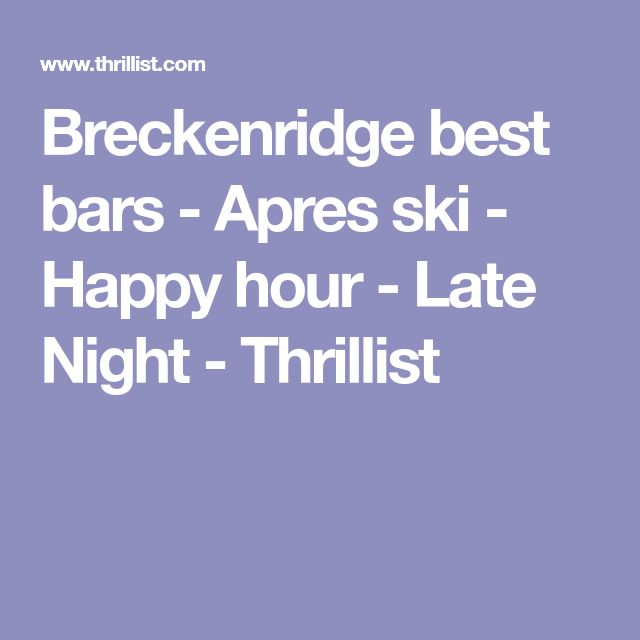 Breckenridge best bars - Apres ski - Happy hour - Late Night - Thrillist