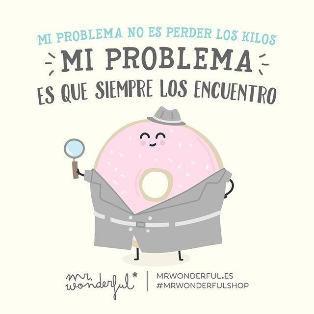 Mi problema no es perder los kilos, mi problema es que SIEMPRE los encuentro #Mr.Wonderful
