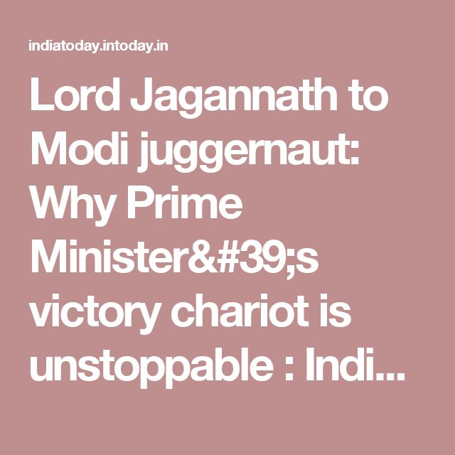 Lord Jagannath to Modi juggernaut: Why Prime Minister's victory chariot is unstoppable : India, News - India Today