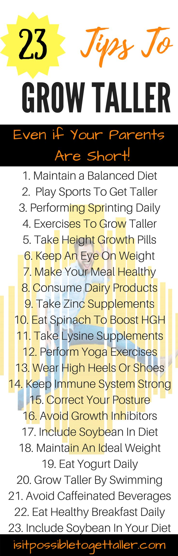 HOW TO GROW TALLER: 23 Steps To Grow Taller When Your Parents Are Short! How to get taller faster? How to grow 6 inches in height? How can I get taller? Stretches, swimming, exercises to grow taller