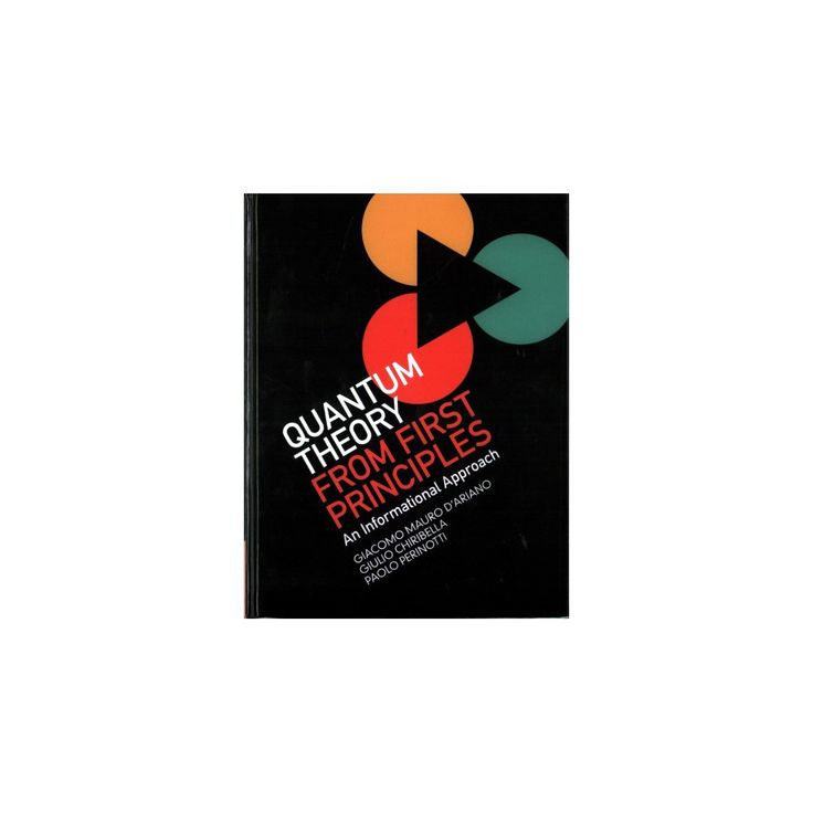Quantum Theory from First Principles : An Informational Approach (Hardcover) (Giacomo Mauro D'ariano &