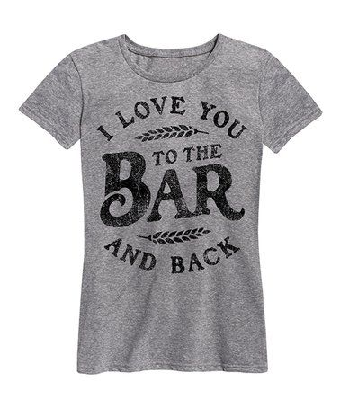Loving this Athletic Heather 'I Love You to the Bar and Back' Relaxed-Fit Tee on #zulily! #zulilyfinds