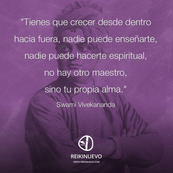 """Os dejamos la versión gráfica de la frase de la semana para compartir fácilmente en redes sociales:  """"Tienes que crecer desde dentro hacia fuera, nadie puede enseñarte, nadie puede hacerte espiritual, no hay otro maestro, sino tu propia alma."""" (Swami Vivekananda)  http://reikinuevo.com/tienes-que-crecer/"""