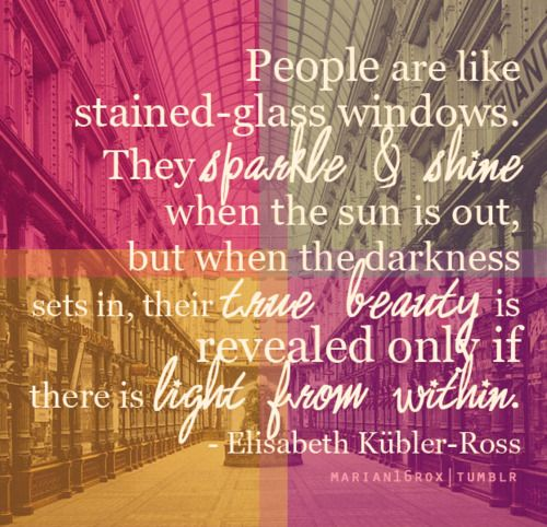People are like stained-glass windowsStainedglass, Inspiration, Trav'Lin Lights, Motivation Quotes, Stained Glasses Windows, People, The Dark, Senior Quotes, True Beautiful
