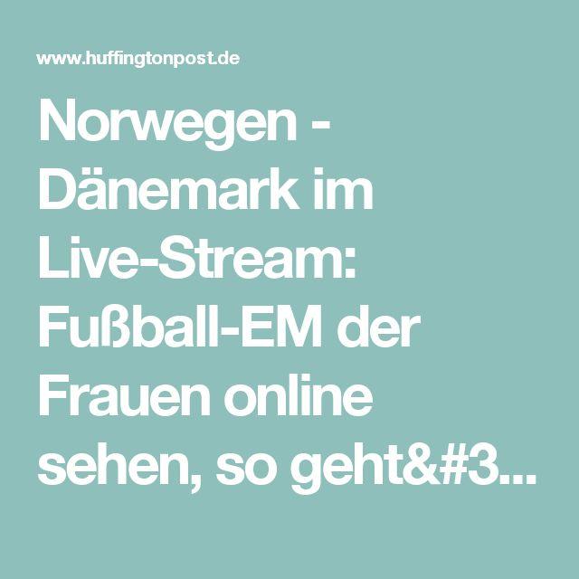 Norwegen - Dänemark im Live-Stream: Fußball-EM der Frauen online sehen, so geht's - Video