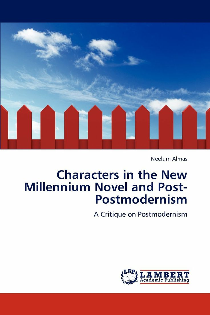 Neelum Almas _ Characters in the New Millennium Novel and Post-Postmodernism
