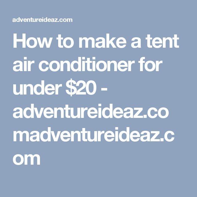 How to make a tent air conditioner for under $20 - adventureideaz.comadventureideaz.com