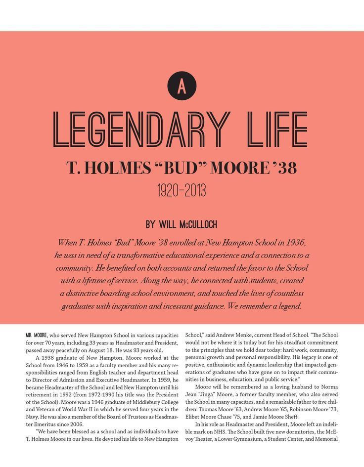 "A Legendary Life: a Tribute to T. Holmes ""Bud"" Moore '38  In this feature in the Fall 2013 Hamptonia, New Hampton School pays tribute to the late former headmaster T. Holmes ""Bud"" Moore with stories, quotes, and memories from those who experienced his dedicated life to the School."