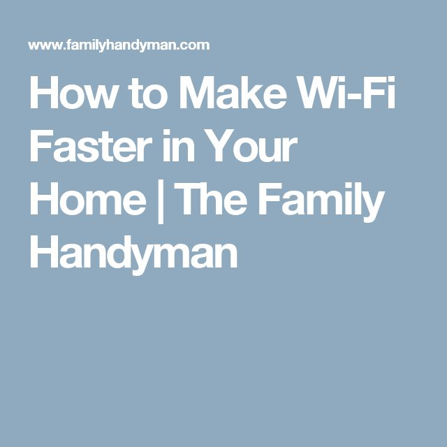 How to Make Wi-Fi Faster in Your Home | The Family Handyman