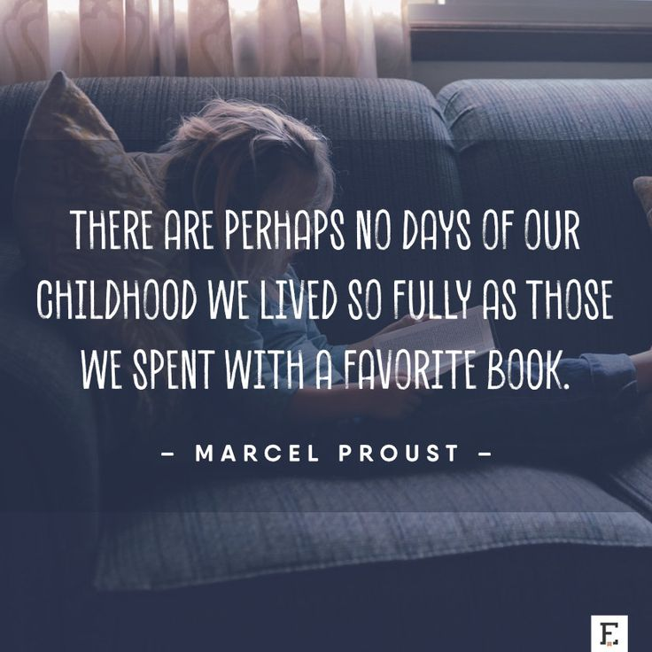 There are perhaps no days of our childhood we lived so fully as those we spent with a favorite book. –Marcel Proust