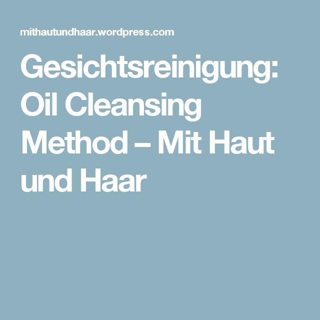 Gesichtsreinigung: Oil Cleansing Method – Mit Haut und Haar