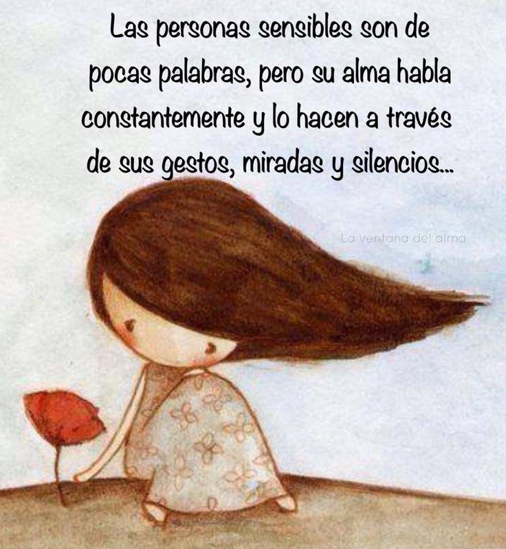 〽️ Las personas sensibles son de pocas palabras, pero su alma y la constantemente y lo hace a través de sus gestos, miradas y silencios.