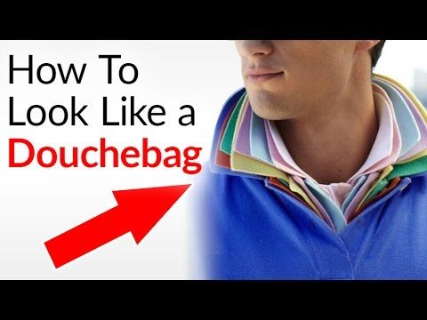 How To Look Like A Douche | Tips On Douchebag Style & Behavior