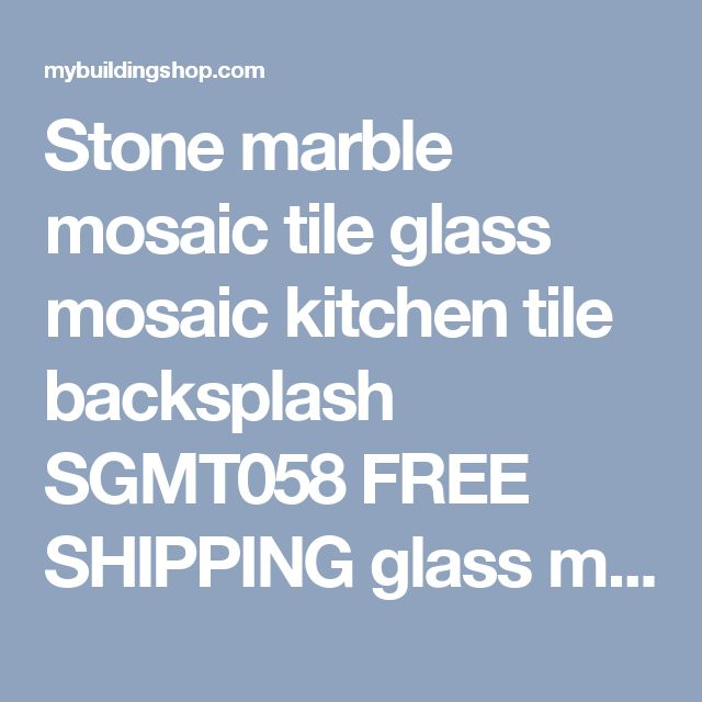 Stone marble mosaic tile glass mosaic kitchen tile backsplash SGMT058 FREE SHIPPING glass mosaic pattern wholesale glass mosaics  [SGMT058] - $25.58 : MyBuildingShop.com