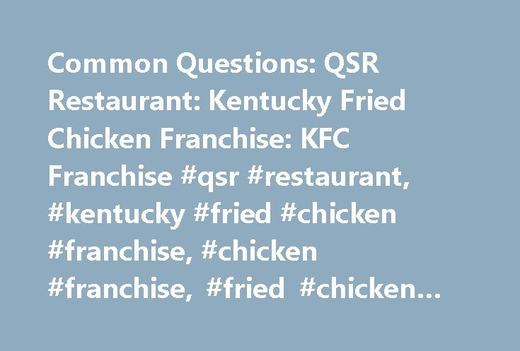 Common Questions: QSR Restaurant: Kentucky Fried Chicken Franchise: KFC Franchise #qsr #restaurant, #kentucky #fried #chicken #franchise, #chicken #franchise, #fried #chicken #franchise http://maryland.remmont.com/common-questions-qsr-restaurant-kentucky-fried-chicken-franchise-kfc-franchise-qsr-restaurant-kentucky-fried-chicken-franchise-chicken-franchise-fried-chicken-franchise/  # Common Questions How much will I pay in royalties and advertising? What fees will I pay when I become a KFC…