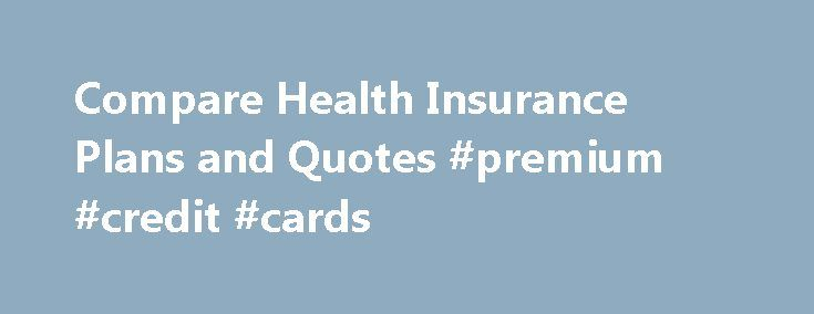 Compare Health Insurance Plans and Quotes #premium #credit #cards http://insurance.remmont.com/compare-health-insurance-plans-and-quotes-premium-credit-cards/  #compare health insurance # Compare Health Insurance Plans Get The Best Rate Selecting the right health insurance plan is difficult. The goal is to get the best coverage for a price that fits your budget. Here are several tips you can use to compare health insurance plans and to choose the policy that is right […]The post Compare…