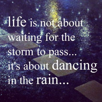 Life Is Not About Waiting For The Storm To Passits About Dancing