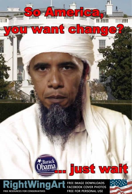 Barack Hussein Obama dressed in his native muslim garb with caption: So America you want change