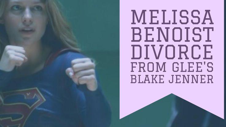 Melissa Benoist divorce from Glee's Blake Jenner