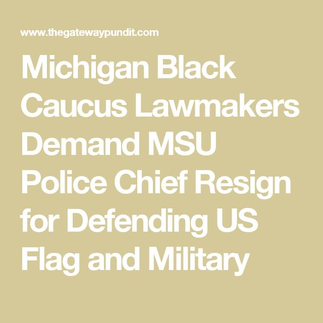 Michigan Black Caucus Lawmakers Demand MSU Police Chief Resign for Defending US Flag and Military