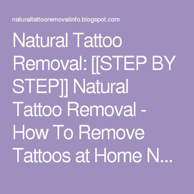 Natural Tattoo Removal: [[STEP BY STEP]] Natural Tattoo Removal - How To Remove Tattoos at Home Naturally