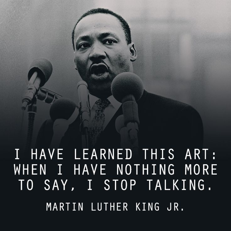 "Wise quote from Dr. Martin Luther King Jr. on the art of silence. ""I have learned this art: When I have nothing more to say, I stop talking."""