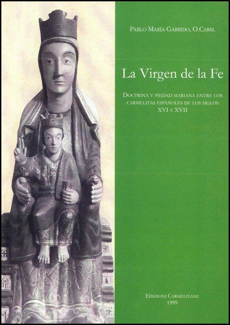 La Virgen de la Fe. Doctrina y piedad mariana entre los carmelitas españoles de los siglos XVI y XVII.