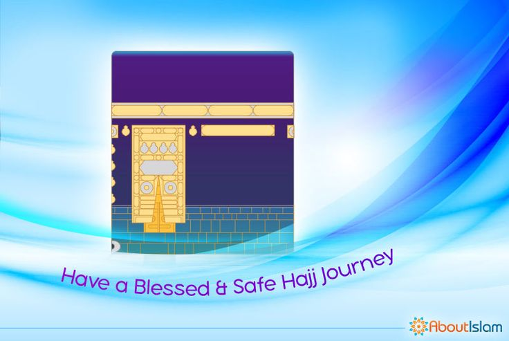Have a Blessed & Safe Hajj Journey | About Islam