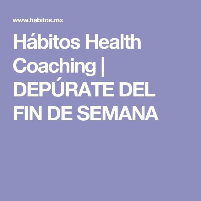 Hábitos Health Coaching |   DEPÚRATE DEL FIN DE SEMANA