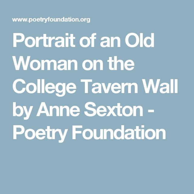 Portrait of an Old Woman on the College Tavern Wall by Anne Sexton - Poetry Foundation